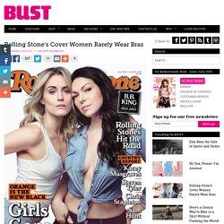 Rolling Stone's Cover Women Rarely Wear Bras
