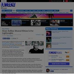 Henry Rollins: Musical Elitism Is For Lightweights