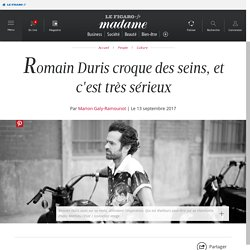 Romain Duris croque des seins, et c'est très sérieux - Madame...