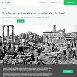 """""""Les Romains ont inscrit leurs conquêtes dans la pierre"""""""