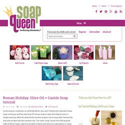 Roman Holiday: Olive Oil + Castile Soap tutorial - Soap Queen