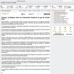 Chevron: la Bulgarie retire son autorisation d'explorer du gaz de schiste (dév.)