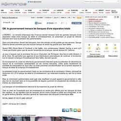 GB: le gouvernement menace les banques d'une séparation totale
