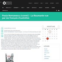 Paula Romanescu (coord.) - La Roumanie vue par les français d'autrefois