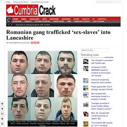 Romanian gang trafficked 'sex-slaves' into Lancashire
