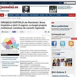 ORAŞELE-CAPITALĂ ale României. Noua împărţire a ţării: 8 regiuni, cu buget propriu multianual, conduse de consilii regionale
