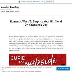 Romantic Ways To Surprise Your Girlfriend On Valentine's Day – Amidon Jewelers