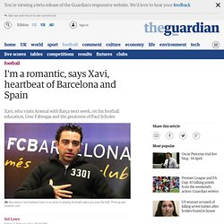 I'm a romantic says Xavi, heartbeat of Barcelona and Spain