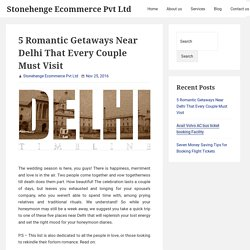 5 Romantic Getaways Near Delhi That Every Couple Must Visit – Stonehenge Ecommerce Pvt Ltd