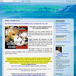 BALADAS ROMANTICAS SUPER COLECCION. LISTADO PARA ESCUCHAR (1700 TEMAS): BALADAS ROMANTICAS EN ESPAÑOL DE LOS AÑOS 60s 70s y 80s