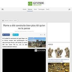 Rome a été construite bien plus tôt qu'on ne le pense