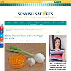 Recipe: Romesco Sauce & Roasted Veggie Sandwich - An Insider's Spain Travel Blog & Spain Food Blog!