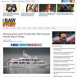 Romney party yacht 'Cracker Bay' flies Cayman Islands flag in Tampa
