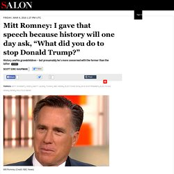 "Mitt Romney: I gave that speech because history will one day ask, ""What did you do to stop Donald Trump?"""