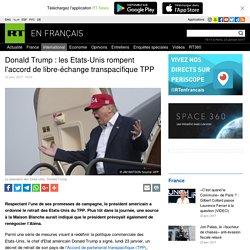 Donald Trump : les Etats-Unis rompent l'accord de libre-échange transpacifique TPP