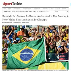 Ronaldinho Serves As Brand Ambassador For Zoome, A New Video Sharing Social Media App