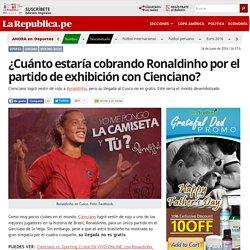 ¿Cuánto estaría cobrando Ronaldinho por el partido de exhibición con Cienciano?