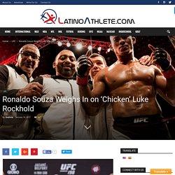 Ronaldo Souza Weighs In on 'Chicken' Luke Rockhold - Latino Athlete