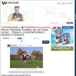 Messi i Ronaldo mogliby się od niego uczyć... Zobacz, co potrafi piłkarz-amator z Holandii - Sport - WP.PL