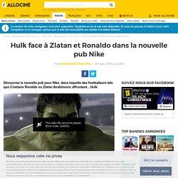 Hulk face à Zlatan et Ronaldo dans la nouvelle pub Nike