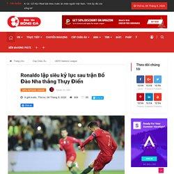 Ronaldo lập siêu kỷ lục sau trận Bồ Đào Nha thắng Thụy Điển - Bantinbongda.net