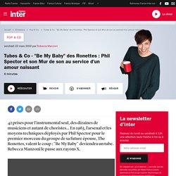 """Tubes & Co - """"Be My Baby"""" des Ronettes : Phil Spector et son Mur de son au service d'un amour naissant"""
