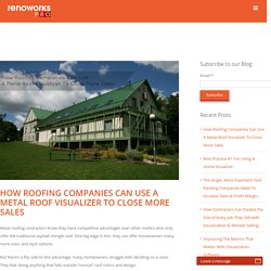 How Roofing Companies Can Use A Metal Roof Visualizer To Close Sales