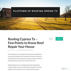 Roofing Cypress Tx – Few Points to Know Roof Repair Your House