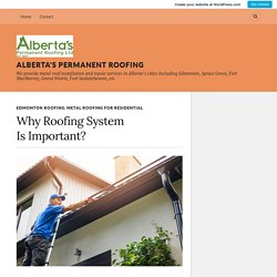 Why Roofing System Is Important? – Alberta's Permanent Roofing