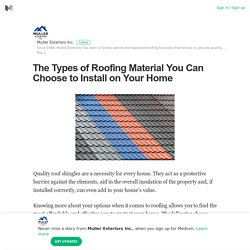 The Types of Roofing Material You Can Choose to Install on Your Home