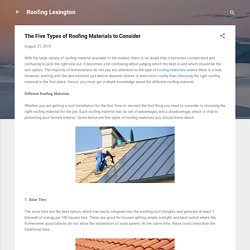 The Five Types of Roofing Materials to Consider