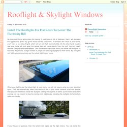 Use The Natural Light Directly By Installing The Rooflights For Flat Roofs