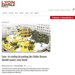 Lyon: le rooftop du parking des Halles Bocuse bientôt ouvert, mais limité