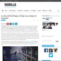 Lo show dei RoofTopper a Parigi: una vertigine di fotografia