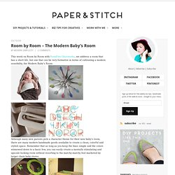 paper n stitch - Room by Room - The Modern Baby's Room