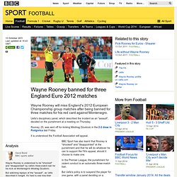 BBC Sport - Wayne Rooney banned for three England Euro 2012 matches