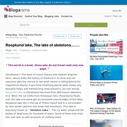 Roopkund lake, The lake of skeletons…….