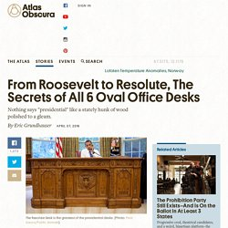From Roosevelt to Resolute, The Secrets of All 6 Oval Office Desks