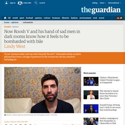 Now Roosh V and his band of sad men in dark rooms know how it feels to be bombarded with bile