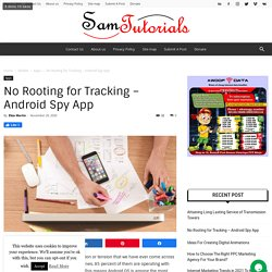 No Rooting for Tracking – Android Spy App