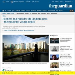 Rootless and ruled by the landlord class – the future for young adults