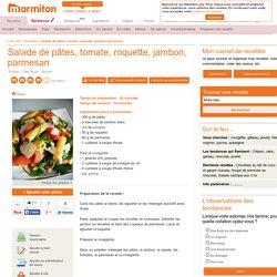 Salade de pâtes, tomate, roquette, jambon, parmesan : Recette de Salade de pâtes, tomate, roquette, jambon, parmesan