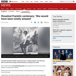 Rosalind Franklin centenary: 'She would have been totally amazed'