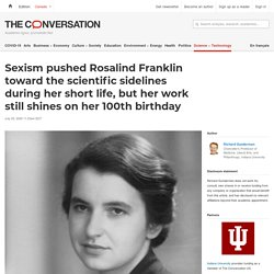 Sexism pushed Rosalind Franklin toward the scientific sidelines during her short life, but her work still shines on her 100th birthday