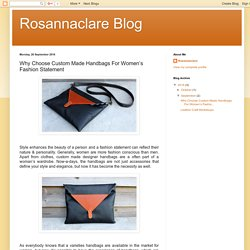Rosannaclare Blog: Why Choose Custom Made Handbags For Women's Fashion Statement
