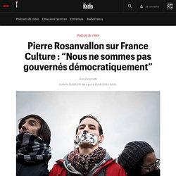 """Pierre Rosanvallon sur France Culture : """"Nous ne sommes pas gouvernés démocratiquement"""""""