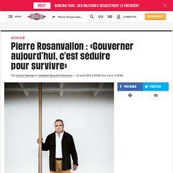 Pierre Rosanvallon: «Gouverner aujourd'hui, c'est séduire poursurvivre»