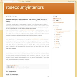rosecountyinteriors: Interior Design of Bathrooms is the bathing needs of your family