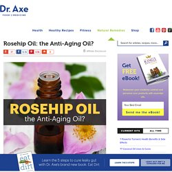 Rosehip Oil: the Anti-Aging Oil?