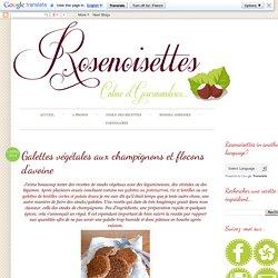 Rosenoisettes, Calme et Gourmandises...: Galettes végétales aux champignons et flocons d'avoine